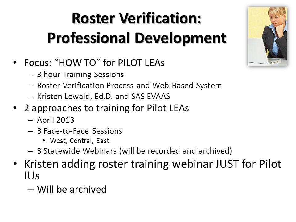 Roster Verification: Professional Development Focus: HOW TO for PILOT LEAs – 3 hour Training Sessions – Roster Verification Process and Web-Based System – Kristen Lewald, Ed.D.