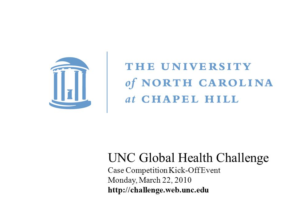 Title Carolina First Steering Committee October 9, 2010 UNC Global Health Challenge Case Competition Kick-Off Event Monday, March 22, 2010 http://chal