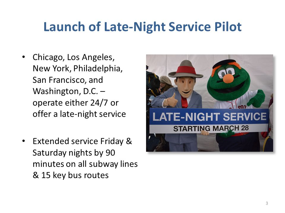 Launch of Late-Night Service Pilot Chicago, Los Angeles, New York, Philadelphia, San Francisco, and Washington, D.C.