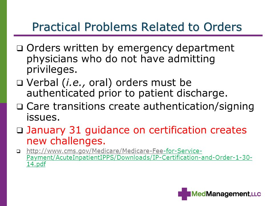 Practical Problems Related to Orders  Orders written by emergency department physicians who do not have admitting privileges.