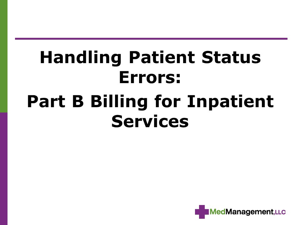 Handling Patient Status Errors: Part B Billing for Inpatient Services