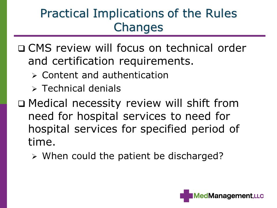 Practical Implications of the Rules Changes  CMS review will focus on technical order and certification requirements.