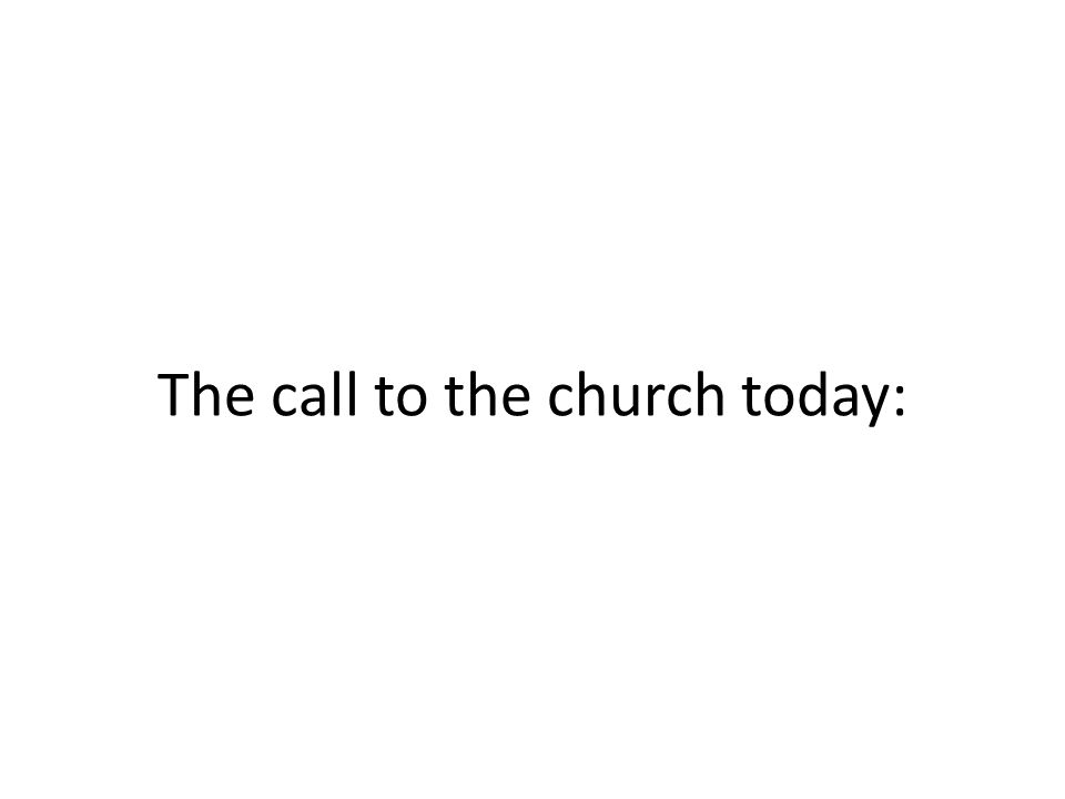 The call to the church today: