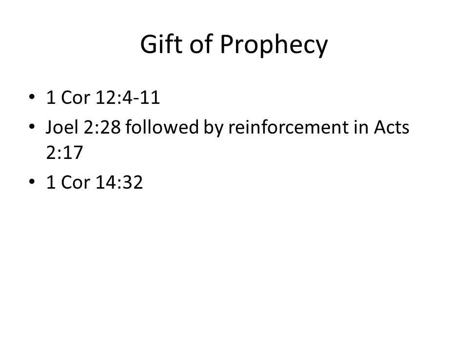 Gift of Prophecy 1 Cor 12:4-11 Joel 2:28 followed by reinforcement in Acts 2:17 1 Cor 14:32