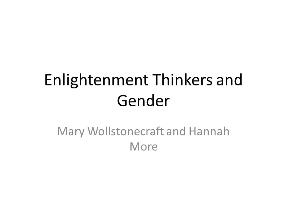 Enlightenment Thinkers and Gender Mary Wollstonecraft and Hannah More
