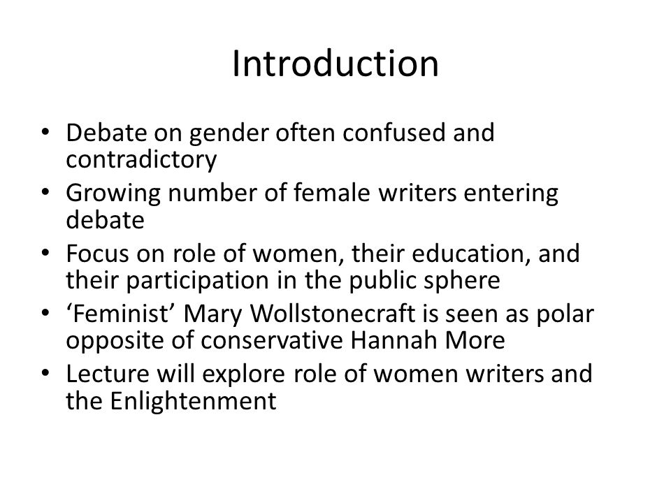 Introduction Debate on gender often confused and contradictory Growing number of female writers entering debate Focus on role of women, their educatio