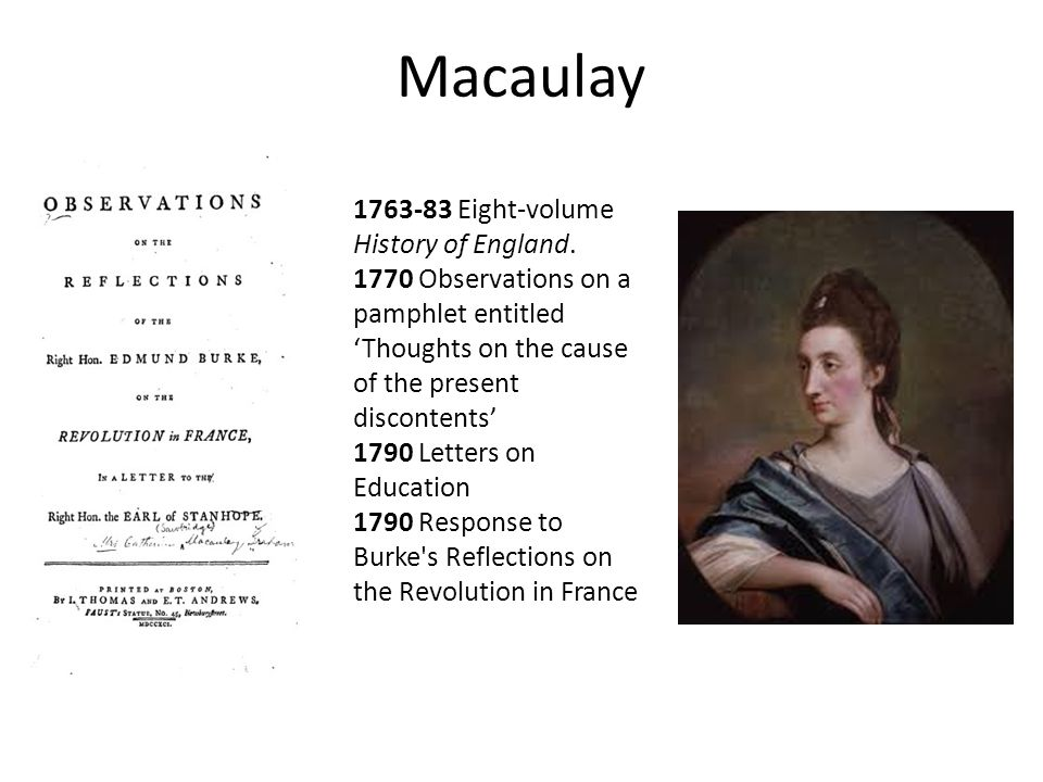 Macaulay 1763-83 Eight-volume History of England. 1770 Observations on a pamphlet entitled 'Thoughts on the cause of the present discontents' 1790 Let