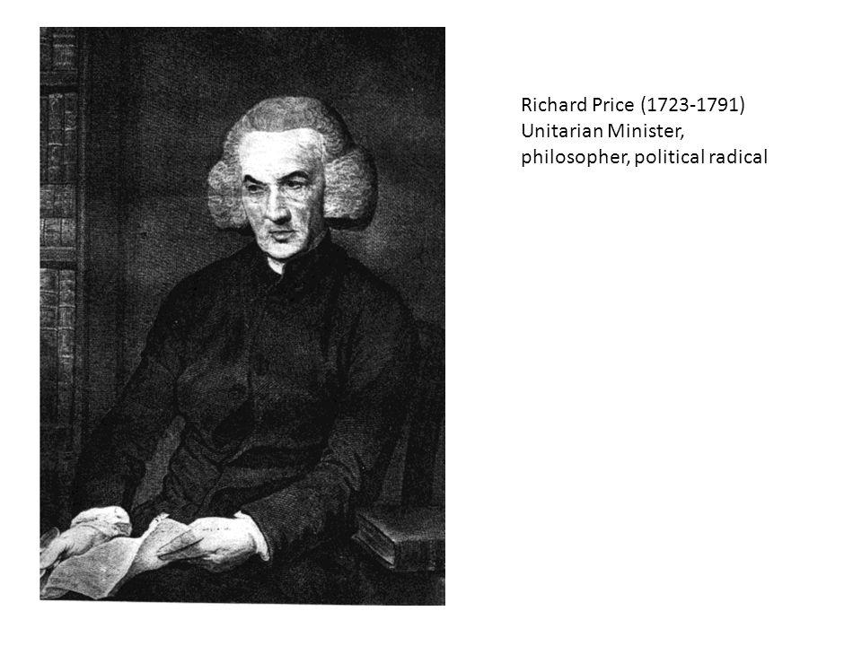 Richard Price (1723-1791) Unitarian Minister, philosopher, political radical