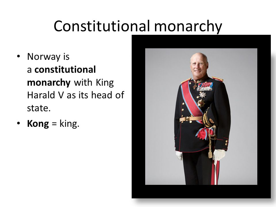 Constitutional monarchy Norway is a constitutional monarchy with King Harald V as its head of state.