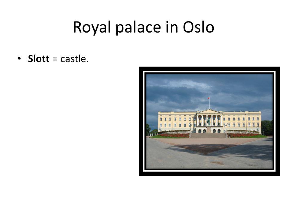 Royal palace in Oslo Slott = castle.