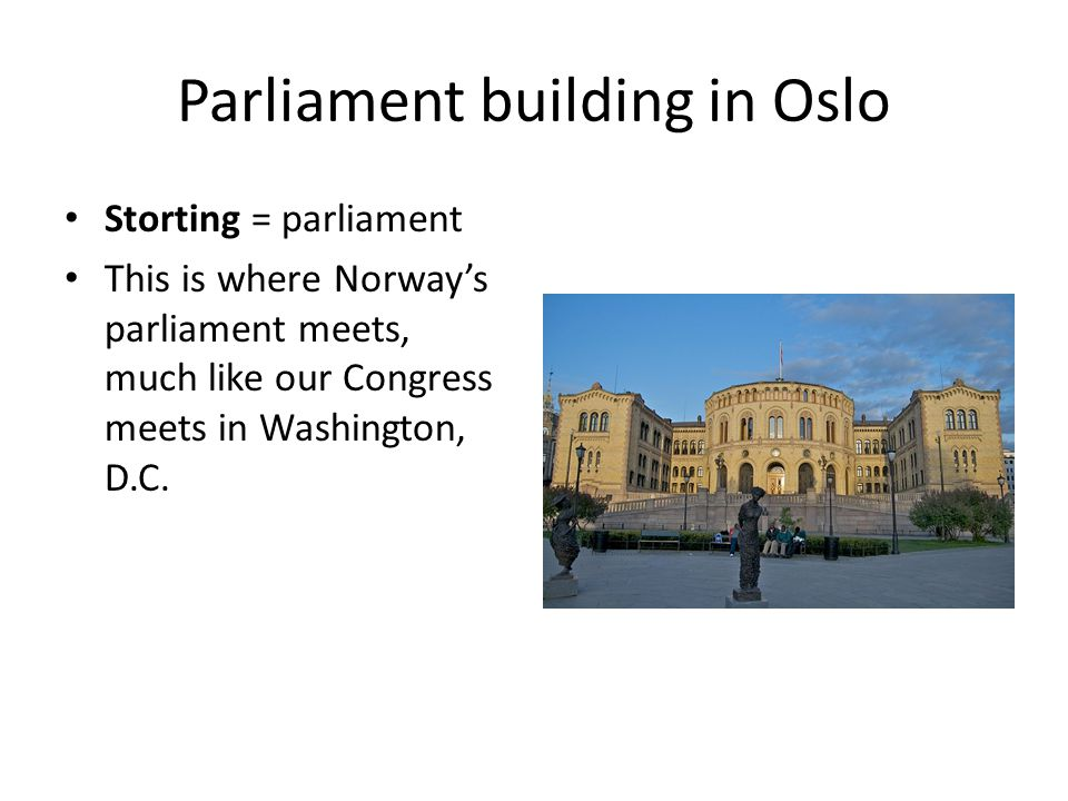 Parliament building in Oslo Storting = parliament This is where Norway's parliament meets, much like our Congress meets in Washington, D.C.