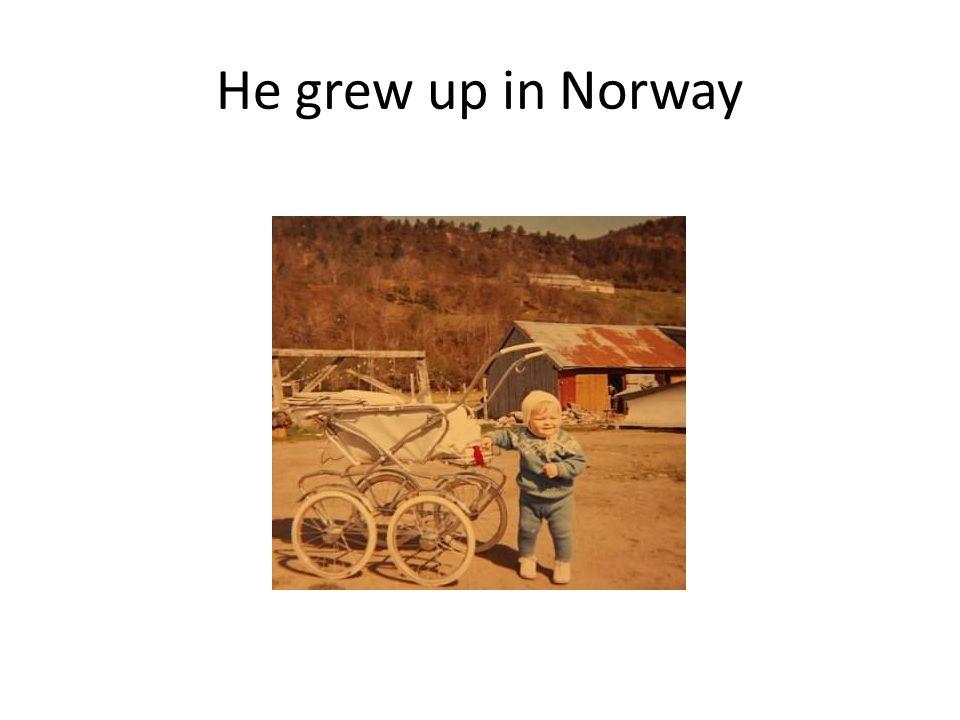He grew up in Norway
