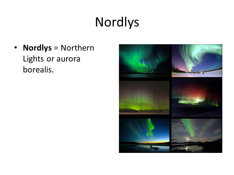 Nordlys Nordlys = Northern Lights or aurora borealis.