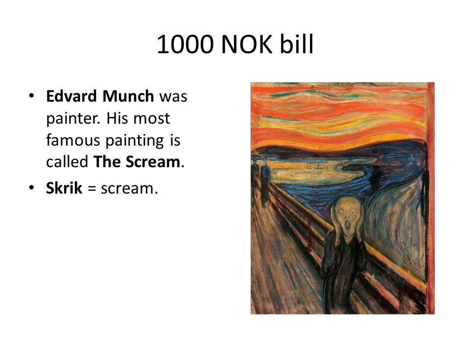 1000 NOK bill Edvard Munch was painter. His most famous painting is called The Scream.