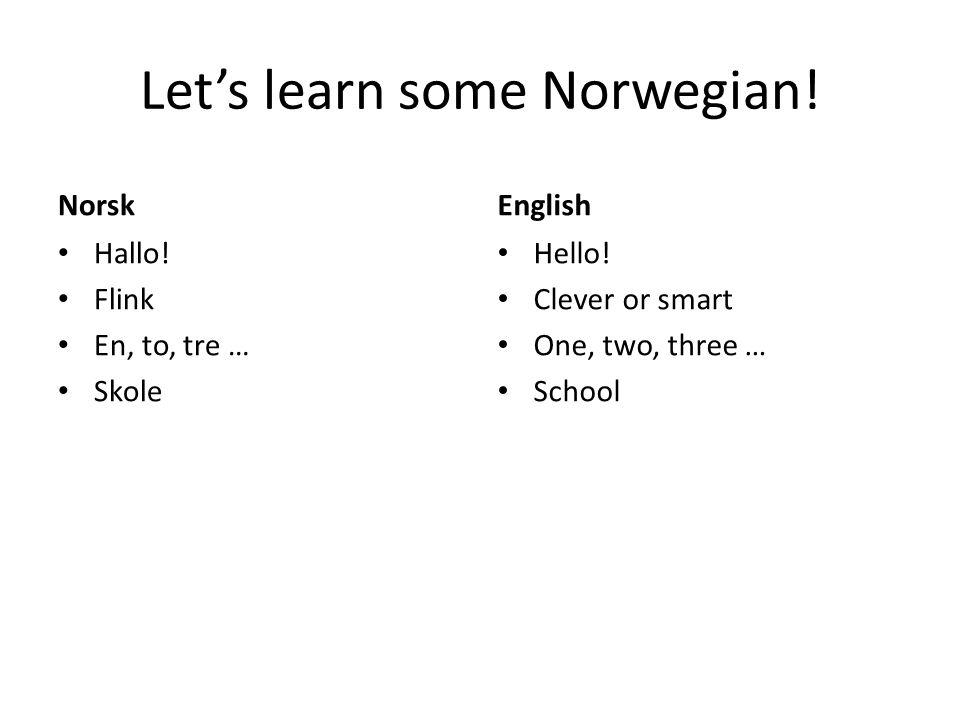Let's learn some Norwegian.Norsk Hallo. Flink En, to, tre … Skole English Hello.