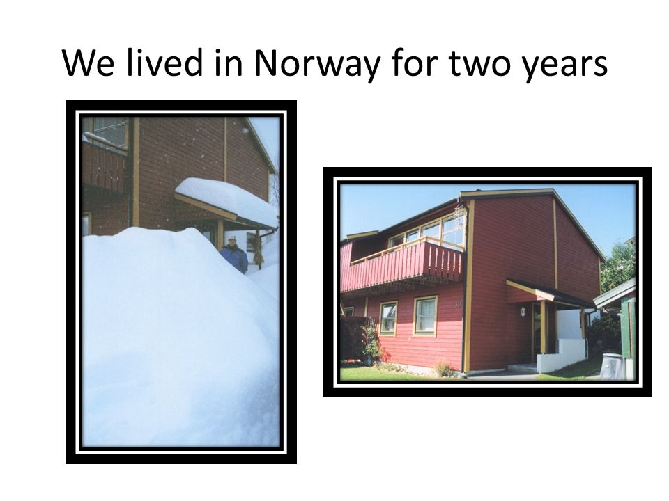 We lived in Norway for two years