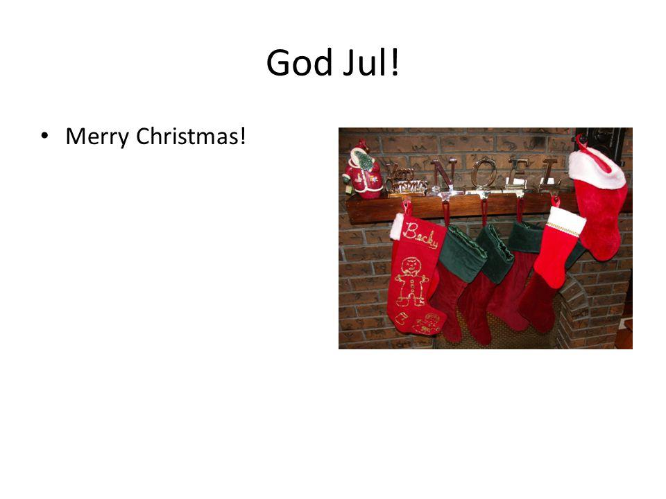 God Jul! Merry Christmas!