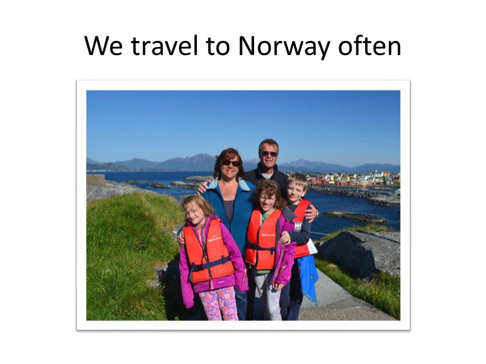 We travel to Norway often