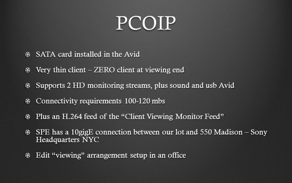 PCOIP SATA card installed in the Avid Very thin client – ZERO client at viewing end Supports 2 HD monitoring streams, plus sound and usb Avid Connecti
