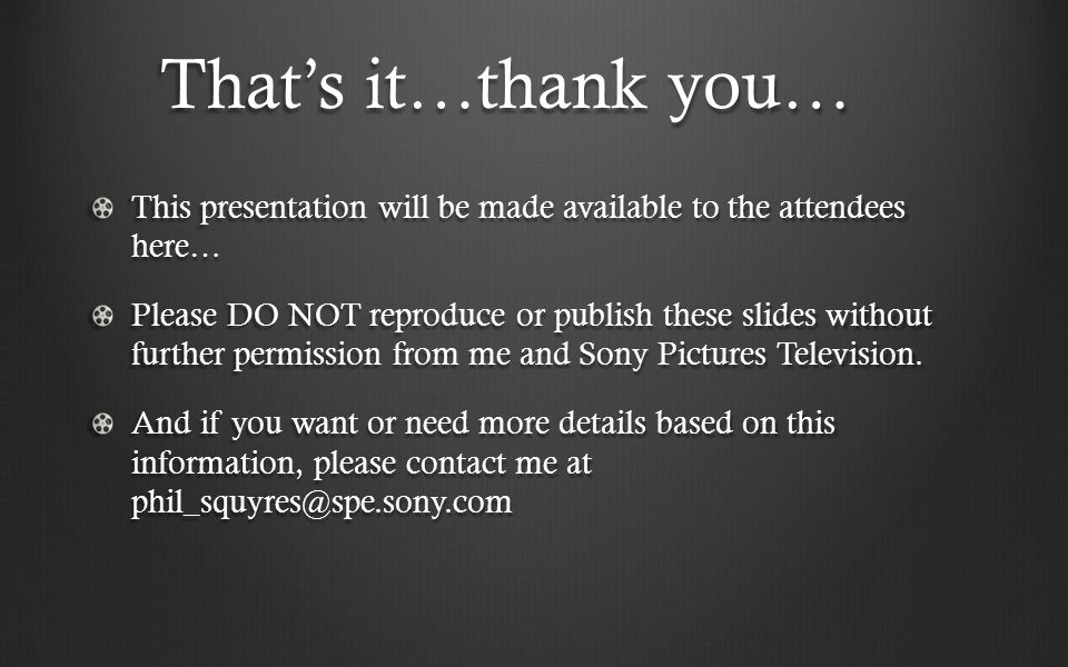 That's it…thank you… This presentation will be made available to the attendees here… Please DO NOT reproduce or publish these slides without further p