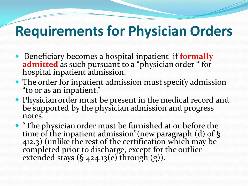 Requirements for Physician Orders Beneficiary becomes a hospital inpatient if formally admitted as such pursuant to a physician order for hospital inpatient admission.
