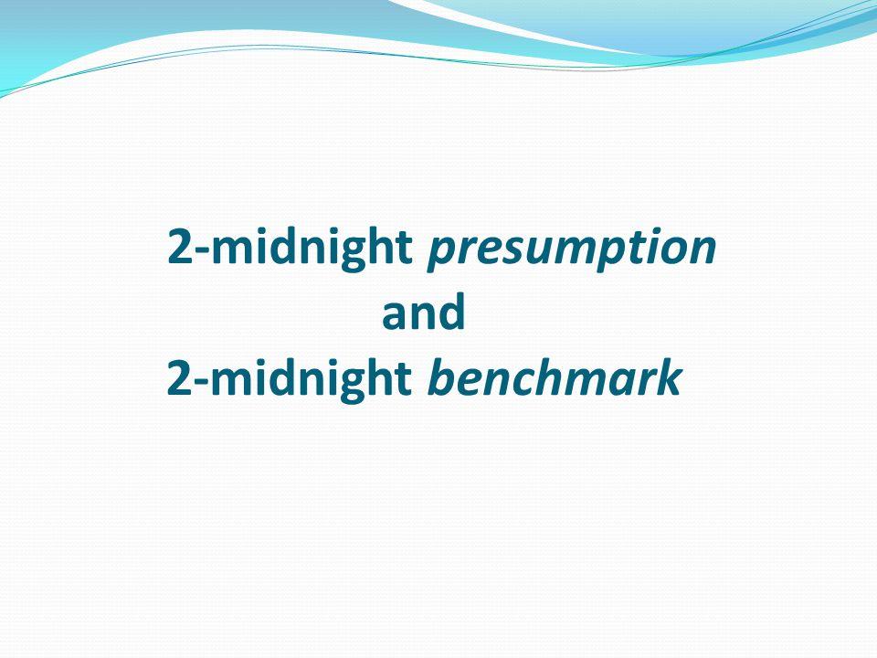 2-midnight presumption and 2-midnight benchmark