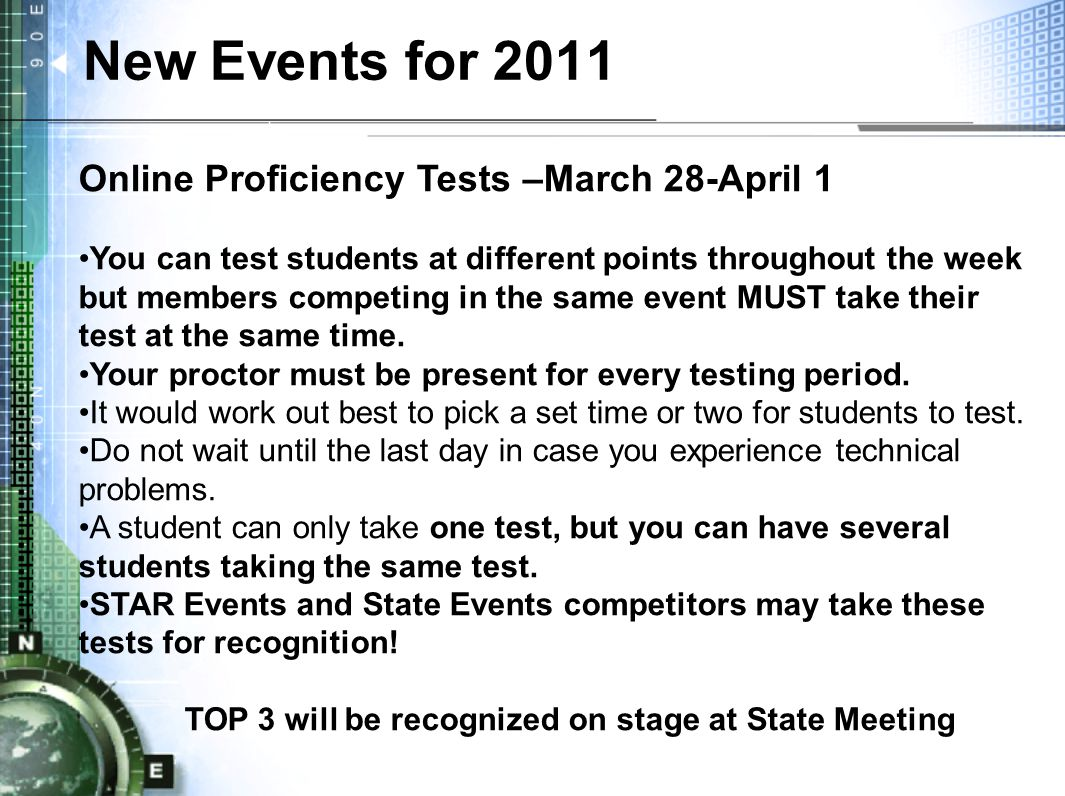 New Events for 2011 Online Proficiency Tests –March 28-April 1 You can test students at different points throughout the week but members competing in the same event MUST take their test at the same time.