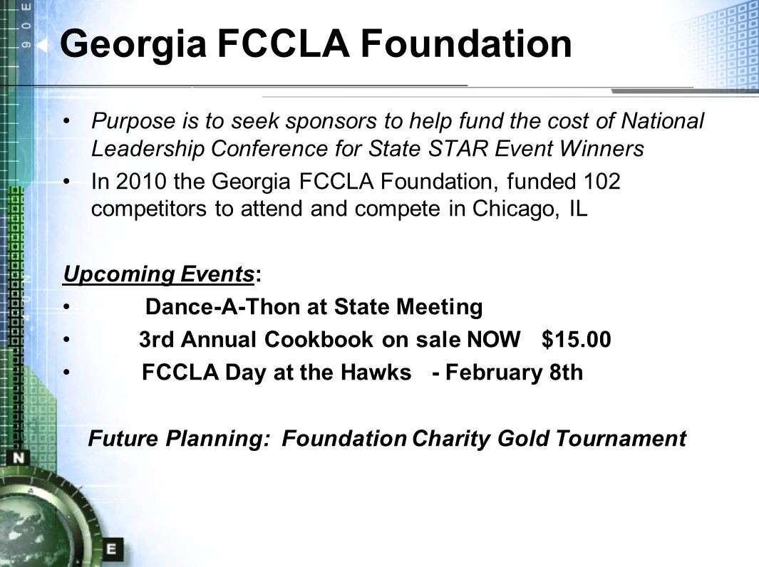 Georgia FCCLA Foundation Purpose is to seek sponsors to help fund the cost of National Leadership Conference for State STAR Event Winners In 2010 the