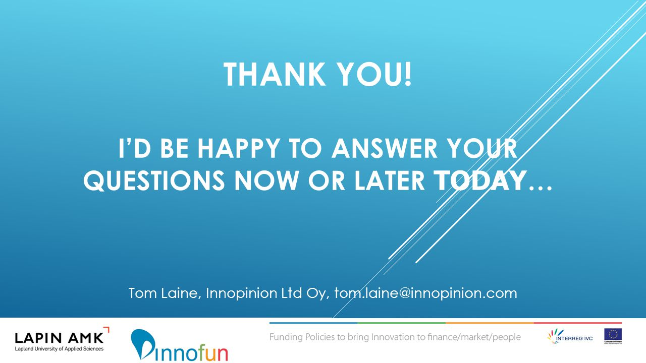 THANK YOU! I'D BE HAPPY TO ANSWER YOUR QUESTIONS NOW OR LATER TODAY … Tom Laine, Innopinion Ltd Oy, tom.laine@innopinion.com