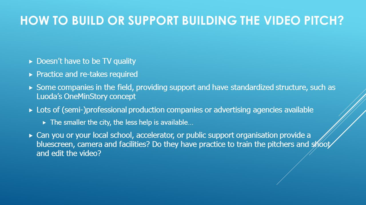 HOW TO BUILD OR SUPPORT BUILDING THE VIDEO PITCH.