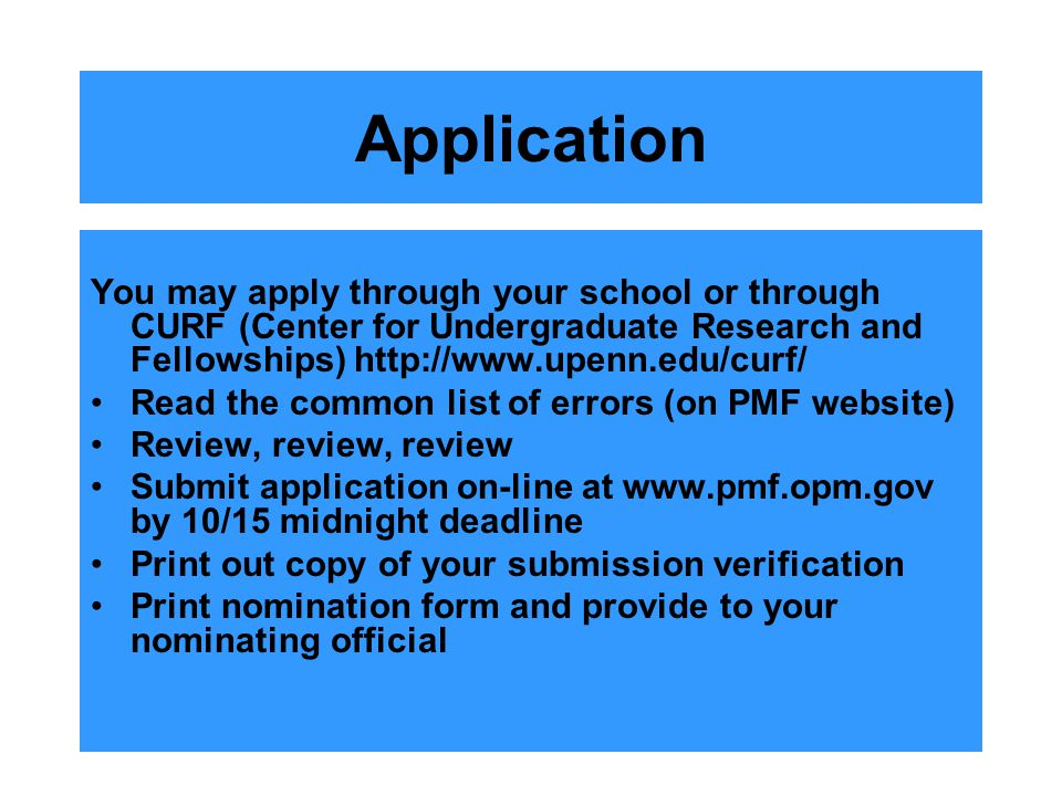 Application You may apply through your school or through CURF (Center for Undergraduate Research and Fellowships) http://www.upenn.edu/curf/ Read the