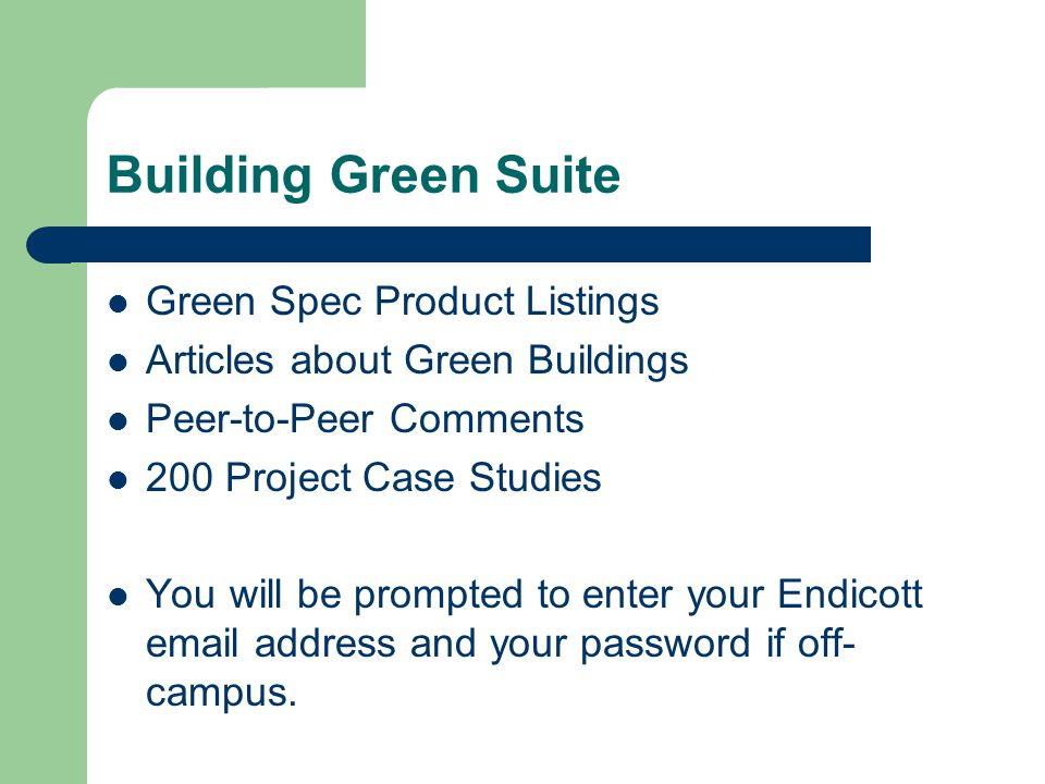 Building Green Suite Green Spec Product Listings Articles about Green Buildings Peer-to-Peer Comments 200 Project Case Studies You will be prompted to enter your Endicott email address and your password if off- campus.