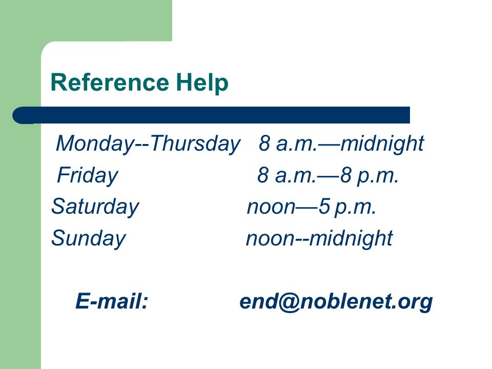 Reference Help Monday--Thursday 8 a.m.—midnight Friday 8 a.m.—8 p.m.