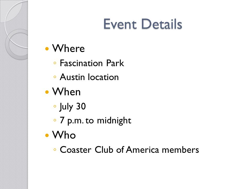 Event Details Where ◦ Fascination Park ◦ Austin location When ◦ July 30 ◦ 7 p.m.