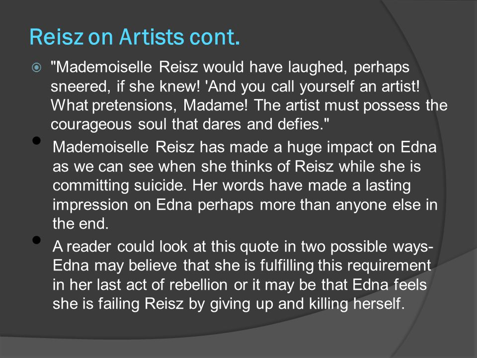 Reisz on Artists cont.  Mademoiselle Reisz would have laughed, perhaps sneered, if she knew.