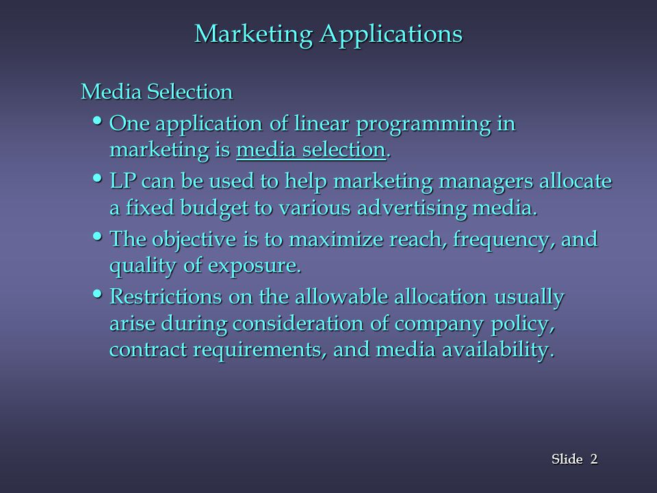 2 2 Slide Media Selection One application of linear programming in marketing is media selection. One application of linear programming in marketing is