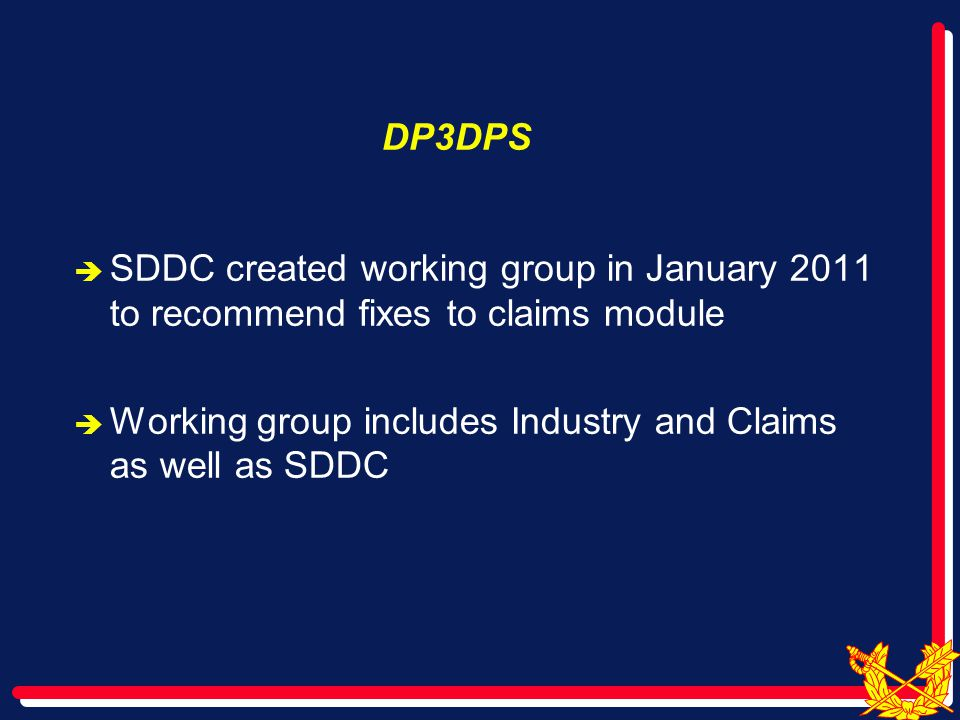 DP3DPS  SDDC created working group in January 2011 to recommend fixes to claims module  Working group includes Industry and Claims as well as SDDC