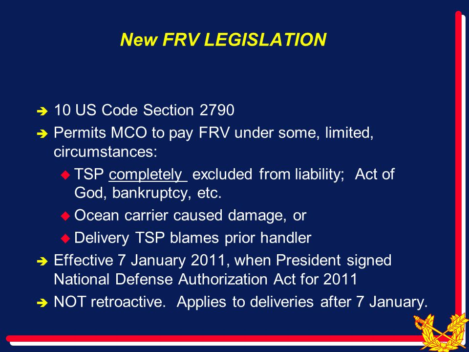 New FRV LEGISLATION  10 US Code Section 2790  Permits MCO to pay FRV under some, limited, circumstances:  TSP completely excluded from liability; Act of God, bankruptcy, etc.