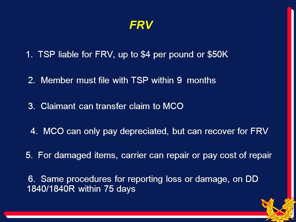 FRV Each TSP has own form; no requirement for electronic filing  TSP must obtain estimates  Pay, deny, or make final offer within 60 days (Claimant can transfer after 30 days)  Partial Settlements allowed  Quick Claim within 5 days if < $500  Payment required within 30 days after settlement