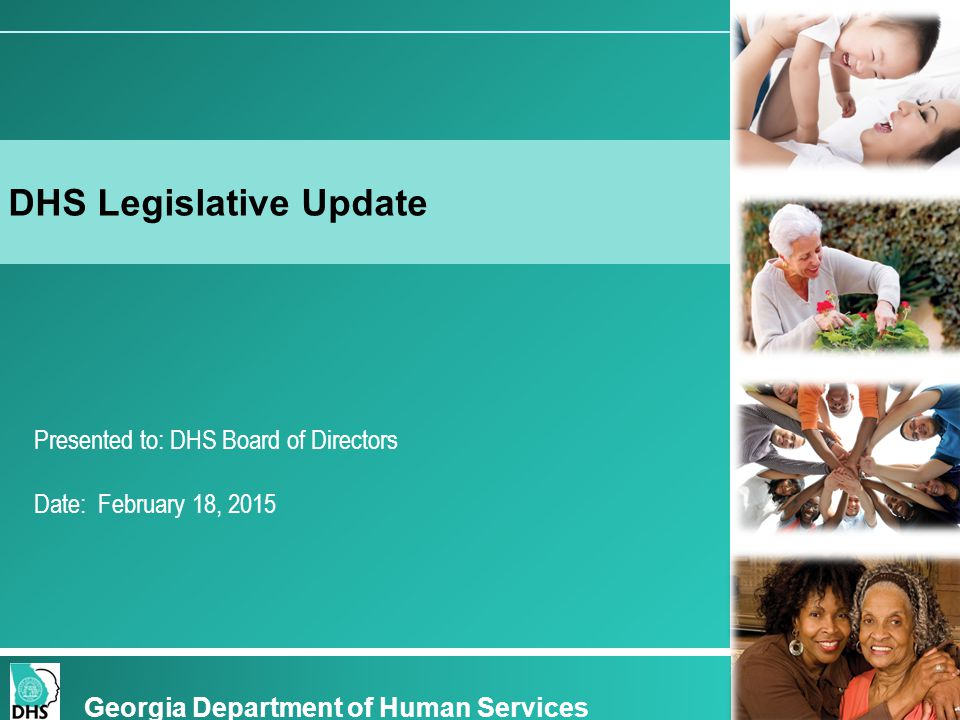 Presented to: DHS Board of Directors Date: February 18, 2015 DHS Legislative Update Georgia Department of Human Services