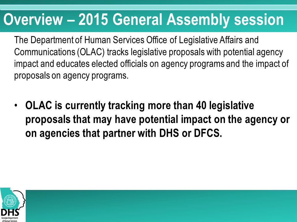 Overview – 2015 General Assembly session The Department of Human Services Office of Legislative Affairs and Communications (OLAC) tracks legislative p