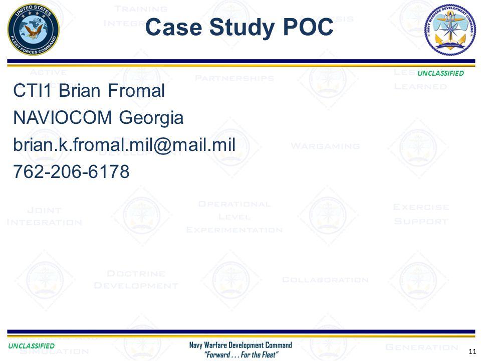 UNCLASSIFIED Case Study POC 11 CTI1 Brian Fromal NAVIOCOM Georgia brian.k.fromal.mil@mail.mil 762-206-6178