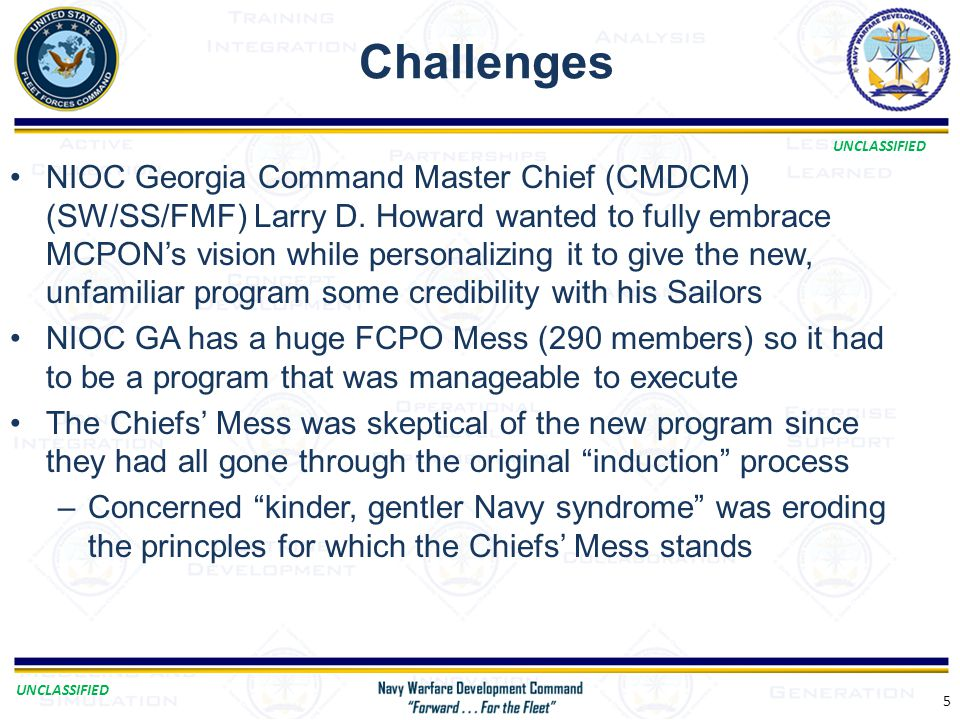 UNCLASSIFIED Challenges 5 NIOC Georgia Command Master Chief (CMDCM) (SW/SS/FMF) Larry D. Howard wanted to fully embrace MCPON's vision while personali