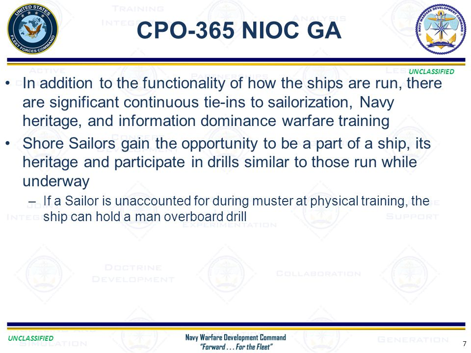 UNCLASSIFIED CPO-365 NIOC GA 7 In addition to the functionality of how the ships are run, there are significant continuous tie-ins to sailorization, N