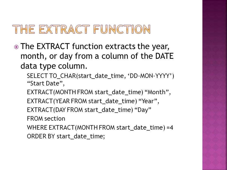  The EXTRACT function extracts the year, month, or day from a column of the DATE data type column.