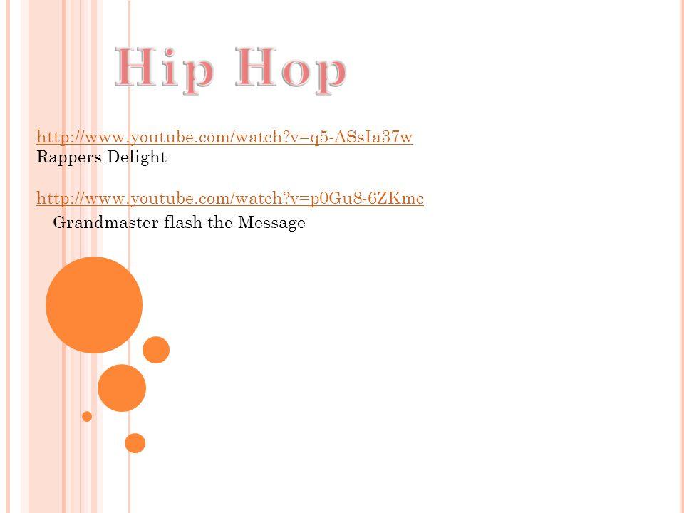 http://www.youtube.com/watch?v=q5-ASsIa37w Rappers Delight Grandmaster flash the Message http://www.youtube.com/watch?v=p0Gu8-6ZKmc