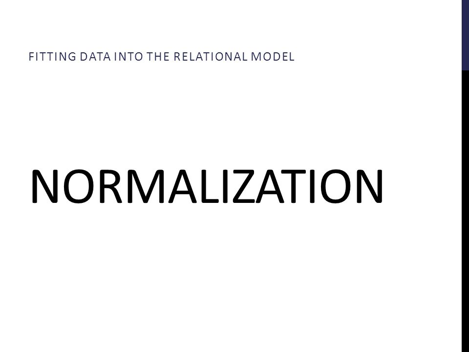 NORMALIZATION FITTING DATA INTO THE RELATIONAL MODEL