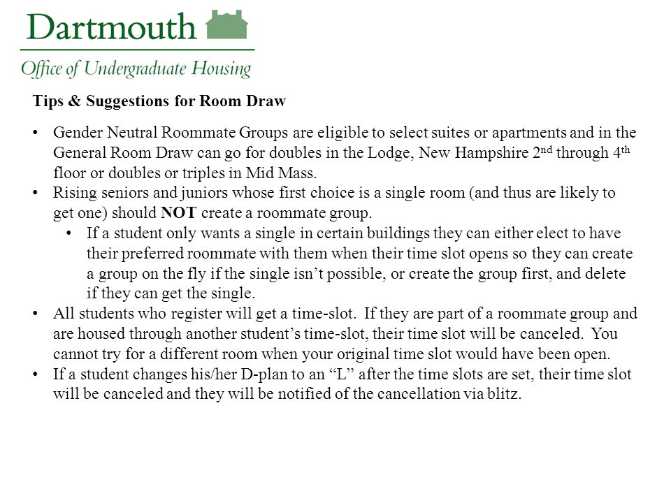 Tips & Suggestions for Room Draw Gender Neutral Roommate Groups are eligible to select suites or apartments and in the General Room Draw can go for do