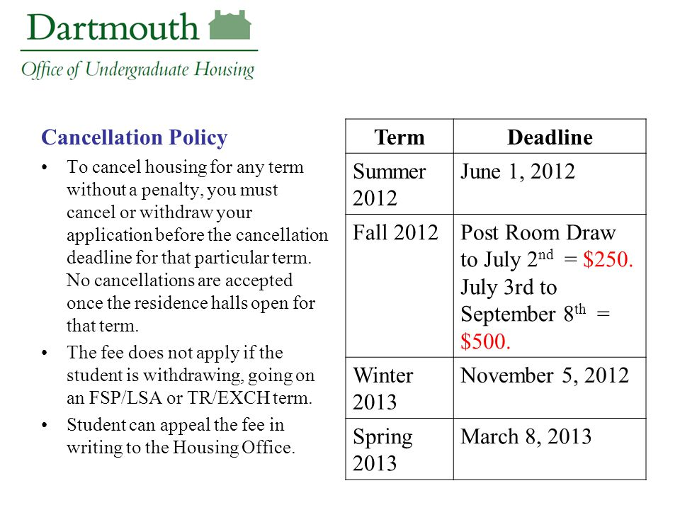 Cancellation Policy To cancel housing for any term without a penalty, you must cancel or withdraw your application before the cancellation deadline fo