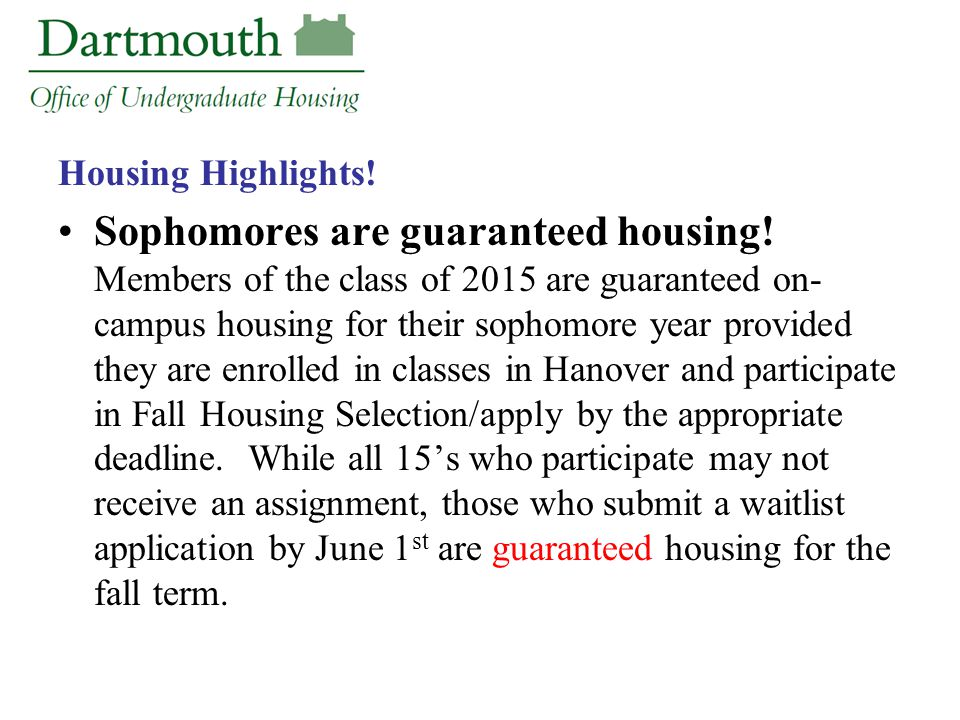 Housing Highlights! Sophomores are guaranteed housing! Members of the class of 2015 are guaranteed on- campus housing for their sophomore year provide